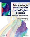 Guía práctica de evaluación psicológica clínica: Desarrollo de competencias