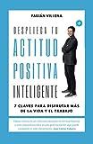 Despliega tu Actitud Positiva Inteligente: 7 Claves para disfrutar más de la vida y el trabajo