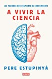 A vivir la ciencia: Las pasiones que despierta el conocimiento (Ciencia y Tecnología)
