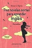 Tres novelas cortas para aprender inglés: Para adultos (English with Spanish translation & audios)