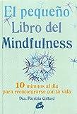 El Pequeño Libro Del Mindfulness: 10 minutos al día para reencontrarse con la vida