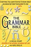 Grammar Bible: Everything You Wanted to Know about Grammar but Didn't Know Whom to Ask