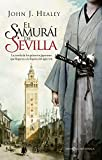 El samurái de Sevilla: La novela de los primeros japoneses que llegaron a la España del siglo XVII (Novela histórica)