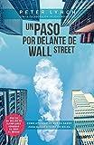 Un paso por delante de Wall Street: Cómo utilizar lo que ya sabes para ganar dinero en bolsa (Sin colección)