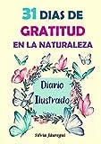 31 DIAS DE GRATITUD EN LA NATURALEZA: Diario Ilustrado