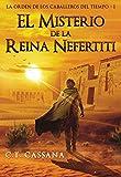 El misterio de la Reina Nefertiti: Premio Eriginal Books 2017 en la categoría de Acción y Aventura (Charlie Wilford y la Orden de los Caballeros del Tiempo nº 1)