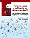 Fundamentos y aplicaciones clínicas de FACT: Una intervención para abordar el sufrimiento humano a través de las terapias contextuales