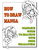 How To Draw Manga : Complete Guide To Drawing Cute Chibi Characters (How To Draw Anime and Manga Like a Pro Book 12) (English Edition)