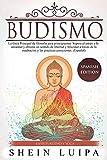 Budismo: La Guía Principal de Filosofia para principiantes. Supera el Estrés y la Ansiedad y obtiene un sentido de Libertad y Felicidad a través de la Meditación y las Practicas Conscientes. (Español)