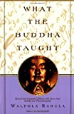 What the Buddha Taught: Revised and Expanded Edition with Texts from Suttas and Dhammapada
