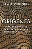 Orígenes: Cómo la historia de la Tierra determina la historia de la humanidad (Ciencia y Tecnología)