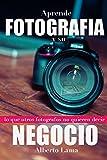 Aprende Fotografía y su Negocio: Lo que otros Fotógrafos no te quieren decir.