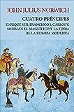 Cuatro príncipes: Enrique VIII, Francisco I, Carlos V, Solimán el Magnífico y la forja de la Europa moderna: 7 (Ático Tempus)
