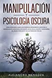 Manipulación y Psicología Oscura: Cómo aprender a leer a las personas, detectar la manipulación emocional encubierta, detectar el engaño y defenderse del abuso narcisista y de las personas tóxicas: 1