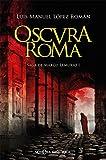 Oscura Roma: Saga de Marco Lemurio I (Novela histórica)