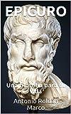 EPICURO: Una filosofía para tu vida
