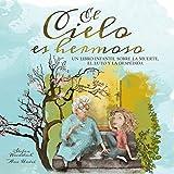 El cielo es hermoso: Un libro infantil sobre la muerte, el luto y la despedida