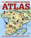 What's where on Earth atlas: The World as You've Never Seen It Before! (Childrens Atlas)