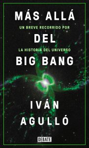 mas alla del big bang ivan agullo